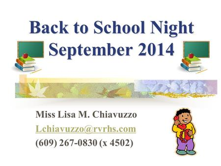 Back to School Night September 2014 Miss Lisa M. Chiavuzzo (609) 267-0830 (x 4502)