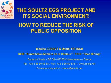 "THE SOULTZ EGS PROJECT AND ITS SOCIAL ENVIRONMENT: HOW TO REDUCE THE RISK OF PUBLIC OPPOSITION Nicolas CUENOT & Daniel FRITSCH GEIE ""Exploitation Minière."