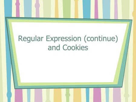 Regular Expression (continue) and Cookies. Quick Review What letter values would be included for the following variable, which will be used for validation.