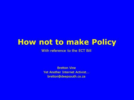 How not to make Policy With reference to the ECT Bill Bretton Vine Yet Another Internet Activist...