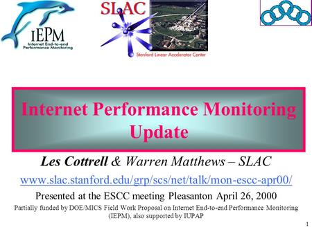 1 Internet Performance Monitoring Update Les Cottrell & Warren Matthews – SLAC www.slac.stanford.edu/grp/scs/net/talk/mon-escc-apr00/ Presented at the.