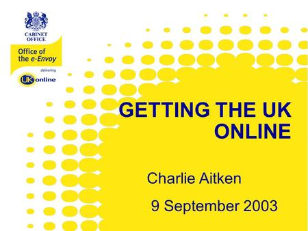 Www.e-envoy.gov.uk GETTING THE UK ONLINE Charlie Aitken 9 September 2003.