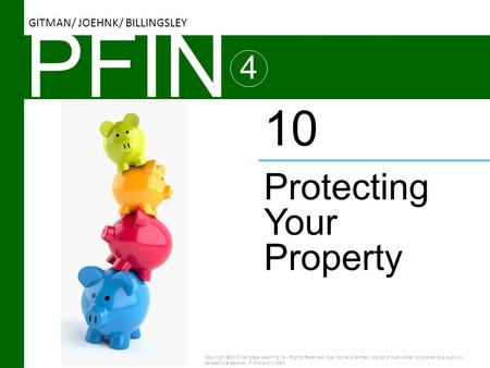 PFIN 4 Protecting Your Property 10 Copyright ©2016 Cengage Learning. All Rights Reserved. May not be scanned, copied or duplicated, or posted to a publicly.