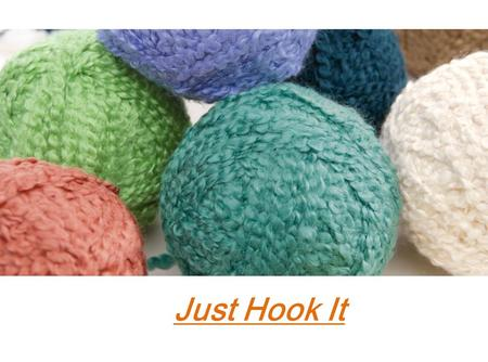 Just Hook It.  Crochet is a process of creating fabric from yarn, thread or other material strands using a crochet hook.  The word is derived from the.