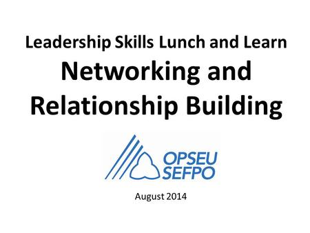 Leadership Skills Lunch and Learn Networking and Relationship Building August 2014.