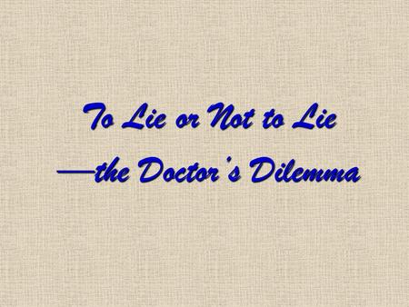 To Lie or Not to Lie —the Doctor's Dilemma