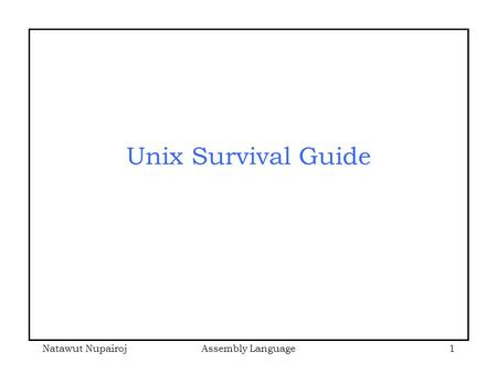 Natawut NupairojAssembly Language1 Unix Survival Guide.