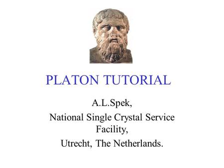 PLATON TUTORIAL A.L.Spek, National Single Crystal Service Facility, Utrecht, The Netherlands.