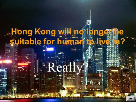Hong Kong will no longer be suitable for human to live in? Really?