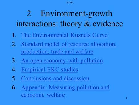 875-2 1 2Environment-growth interactions: theory & evidence 1.The Environmental Kuznets CurveThe Environmental Kuznets Curve 2.Standard model of resource.