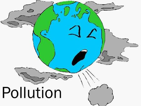 Pollution.  Every day, the average person inhales about 20,000 liters of air. Every time we breathe, we risk inhaling dangerous chemicals that have found.