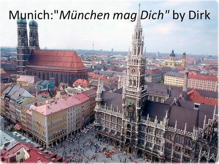 Munich:München mag Dich by Dirk. General Information Capital City of Baveria Third Largest City in Germany behind Berlin and Hamburg Population: 1,330,440.
