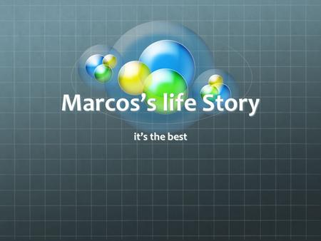 Marcos's life Story it's the best. Main Menu Past Present Future Music Grow up Football Places Beginning Quiz.