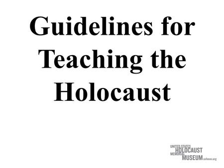 Guidelines for Teaching the Holocaust. Head….. Heart….. Hands…..