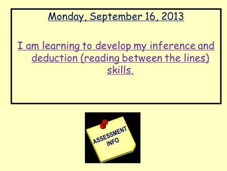 Monday, September 16, 2013 I am learning to develop my inference and deduction (reading between the lines) skills.