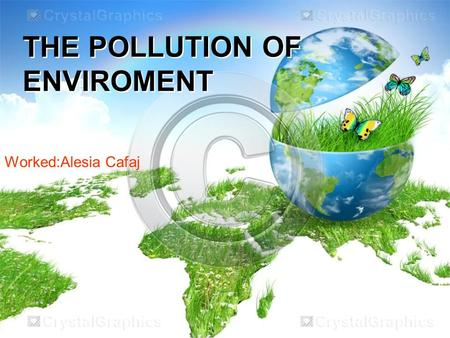 THE POLLUTION OF ENVIROMENT Worked:Alesia Cafaj.