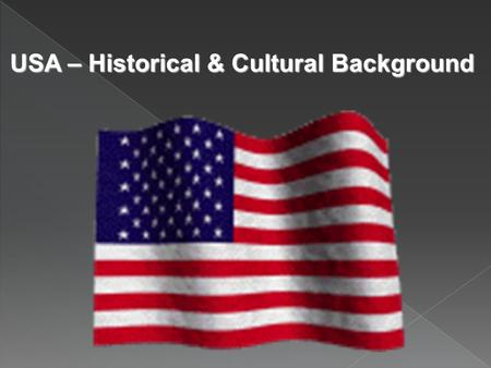 USA – Historical & Cultural Background  By the end of this section of the unit, students will have a good specific knowledge of the USA, and will understand: