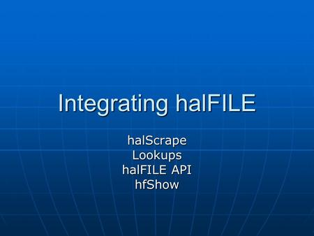 Integrating halFILE halScrapeLookups halFILE API hfShow.