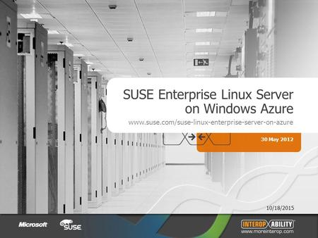 10/18/2015 SUSE Enterprise Linux Server on Windows Azure www.suse.com/suse-linux-enterprise-server-on-azure 30 May 2012.