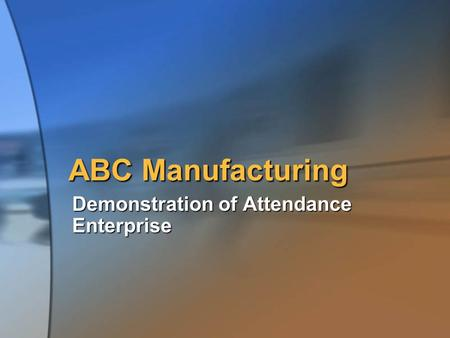 ABC Manufacturing Demonstration of Attendance Enterprise.
