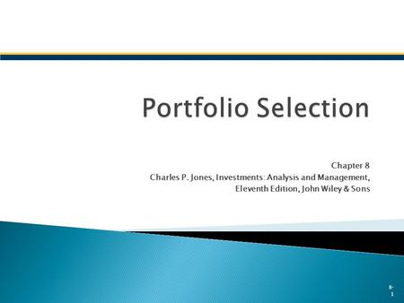Chapter 8 Charles P. Jones, Investments: Analysis and Management, Eleventh Edition, John Wiley & Sons 8- 1.