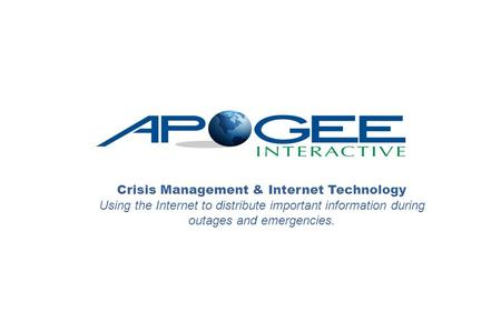 Crisis Management & Internet Technology Using the Internet to distribute important information during outages and emergencies.