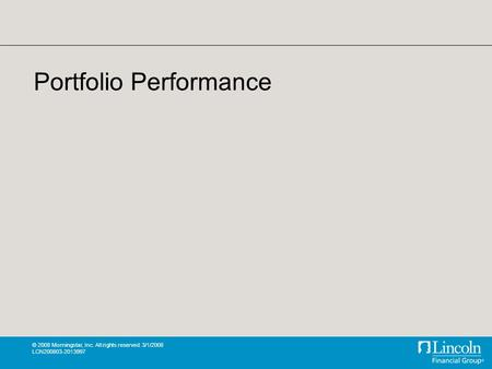 © 2008 Morningstar, Inc. All rights reserved. 3/1/2008 LCN200803-2013997 Portfolio Performance.
