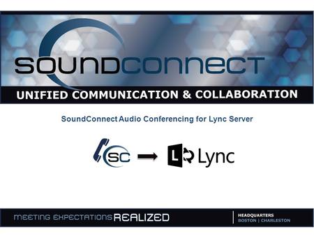 SoundConnect Audio Conferencing for Lync Server. With SoundConnect, you can make PSTN audio conference with any participants with simple telephone access.