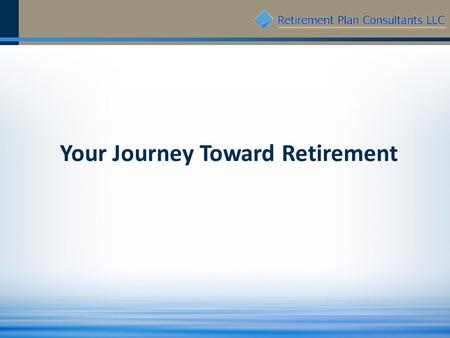 Your Journey Toward Retirement. 2 We are a coordinated team of trusted, experienced professionals working toward your success!