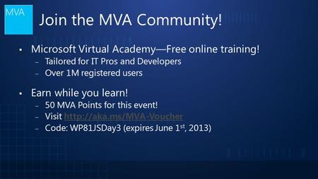 Join the MVA Community! ▪ Microsoft Virtual Academy—Free online training! ‒ Tailored for IT Pros and Developers ‒ Over 1M registered users ▪ Earn while.