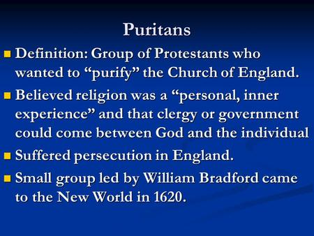 "Puritans Definition: Group of Protestants who wanted to ""purify"" the Church of England. Definition: Group of Protestants who wanted to ""purify"" the Church."
