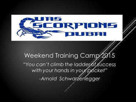 "Weekend Training Camp 2015 ""You can't climb the ladder of success with your hands in your pocket"" -Arnold Schwarzenegger."