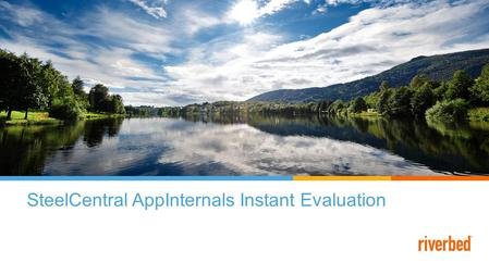 SteelCentral AppInternals Instant Evaluation. © 2015 Riverbed Technology. All rights reserved. 2 Take Control of Application Performance with Real-time.