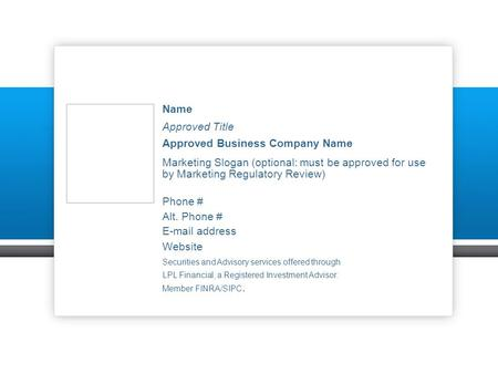 Name Approved Title Approved Business Company Name Marketing Slogan (optional: must be approved for use by Marketing Regulatory Review) Phone # Alt. Phone.