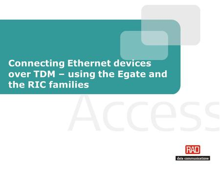 Connecting Ethernet devices over TDM – using the Egate and the RIC families.
