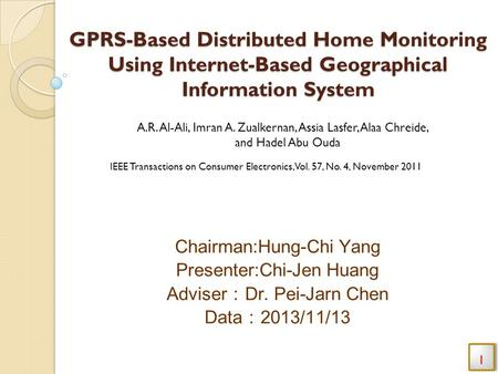 GPRS-Based Distributed Home Monitoring Using Internet-Based Geographical Information System Chairman:Hung-Chi Yang Presenter:Chi-Jen Huang Adviser : Dr.