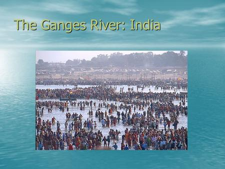 "The Ganges River: India. ""The Ganga, especially, is the river of India, beloved of her people, round which are intertwined her memories, her hopes and."