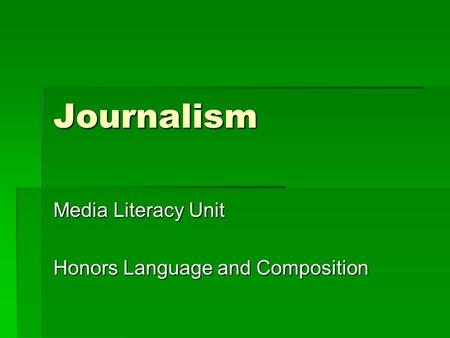 Journalism Media Literacy Unit Honors Language and Composition.