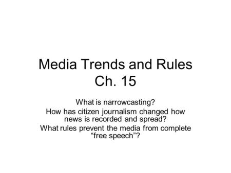 Media Trends and Rules Ch. 15 What is narrowcasting? How has citizen journalism changed how news is recorded and spread? What rules prevent the media from.