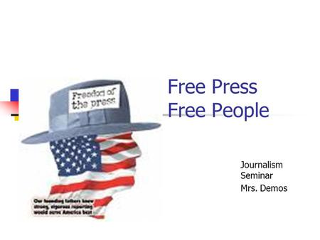 A Free Press A Free People Journalism Seminar Mrs. Demos.