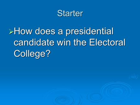 Starter  How does a presidential candidate win the Electoral College?