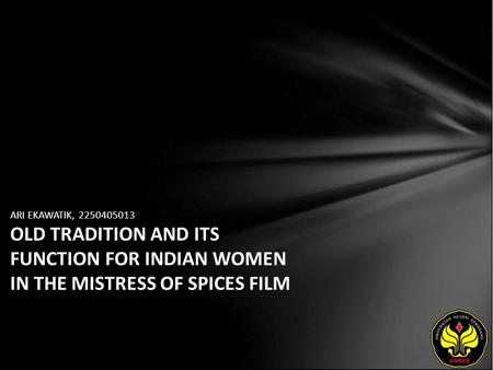 ARI EKAWATIK, 2250405013 OLD TRADITION AND ITS FUNCTION FOR INDIAN WOMEN IN THE MISTRESS OF SPICES FILM.