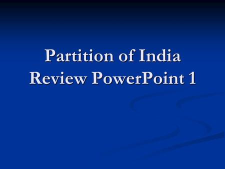 Partition of India Review PowerPoint 1 India's Division Early Civilizations  Indian history began in the Indus Valley in modern Pakistan  Early civilizations.