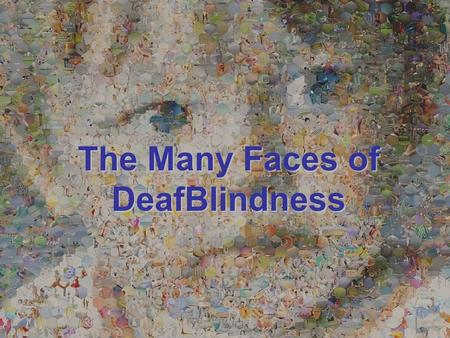 THE MANY FACES OF DEAF-BLINDNESS The Many Faces of DeafBlindness.