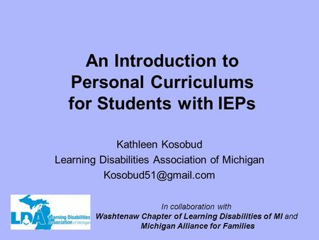 An Introduction to Personal Curriculums for Students with IEPs Kathleen Kosobud Learning Disabilities Association of Michigan In collaboration.