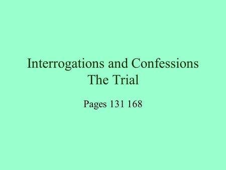 Interrogations and Confessions The Trial Pages 131 168.