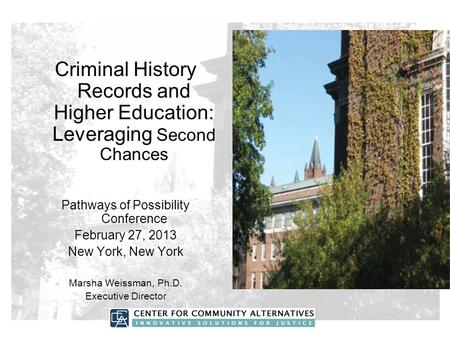 Criminal History Records and Higher Education: Leveraging Second Chances Pathways of Possibility Conference February 27, 2013 New York, New York Marsha.