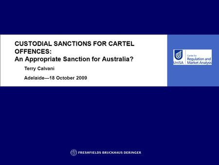 Terry Calvani Adelaide—18 October 2009 CUSTODIAL SANCTIONS FOR CARTEL OFFENCES: An Appropriate Sanction for Australia?