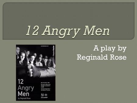 A play by Reginald Rose.  Published in 1954, originally as a TV special  Made into a highly successful film in 1957, which received an Emmy & an Oscar.