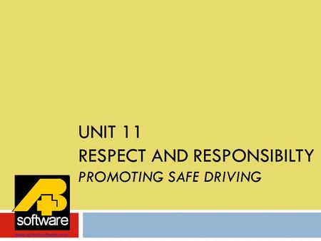 UNIT 11 RESPECT AND RESPONSIBILTY PROMOTING SAFE DRIVING www.aplusbsoftware.com.